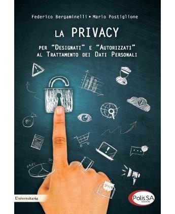 """La privacy. Per """"Designati"""" e """"Autorizzati"""" al trattamento dei dati personali"""